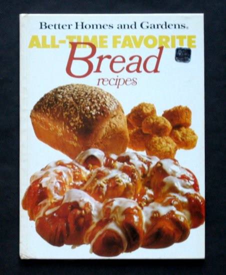 Better Homes and Gardens All-Time Favorite Bread Recipes - Breads, Muffins, Cakes, and More