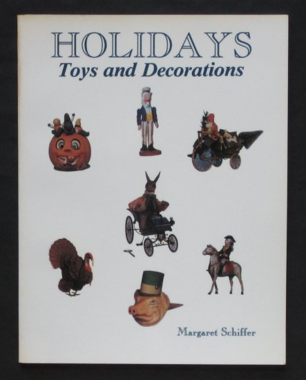 Holidays: Toys and Decorations - By Margaret Schiffer