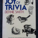 The Joy of Trivia - By Bernie Smith - Fun and Fascinating Collection of Odd Facts