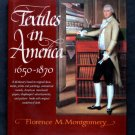 Textiles in America 1650-1870 - By Florence M. Montgomery - First Edition
